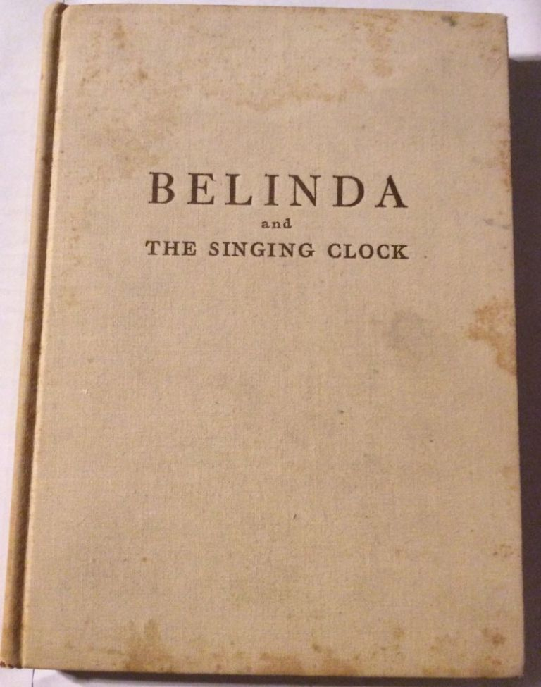 Belinda and the Singing Clock. Ethel Calvert Phillips.