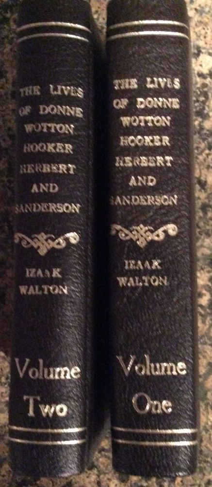 The Lives of John Donne Sir Henry Wotton, Mr. Richard Hooker, Mr. George Herbert and Dr. Robert Sanderson A New Edition. Izaak Walton.