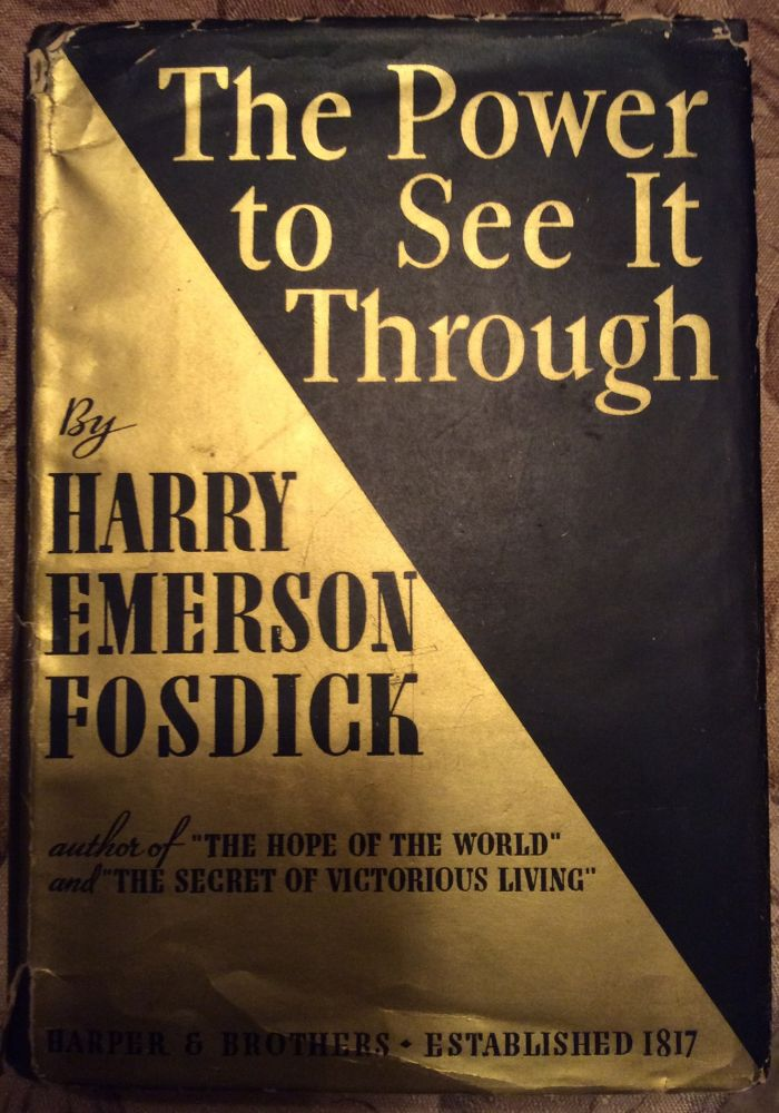 The Power to See it Through Sermons on Christianity Today. Harry Emerson Fosdick.