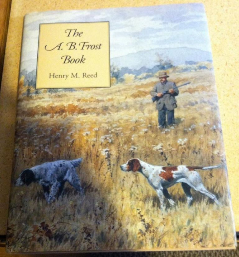 The A.B. Frost Book. Henry M. Reed.