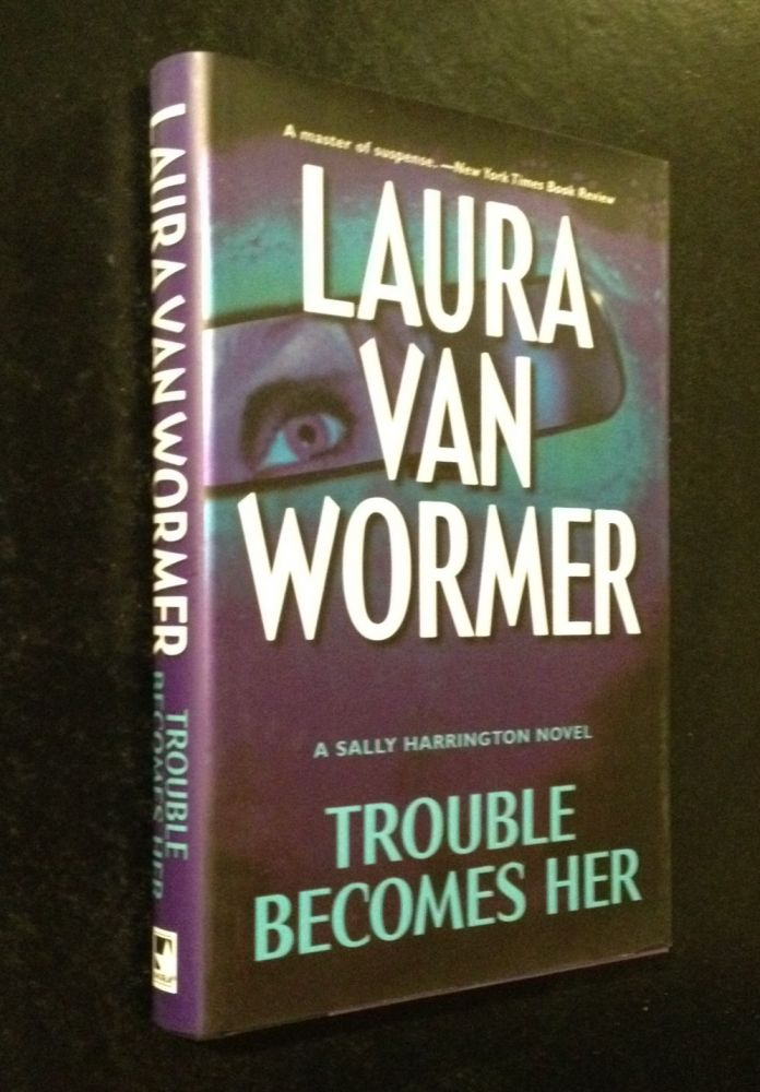 Trouble Becomes Her A Sally Harrington Novel. Laura Van Wormer.