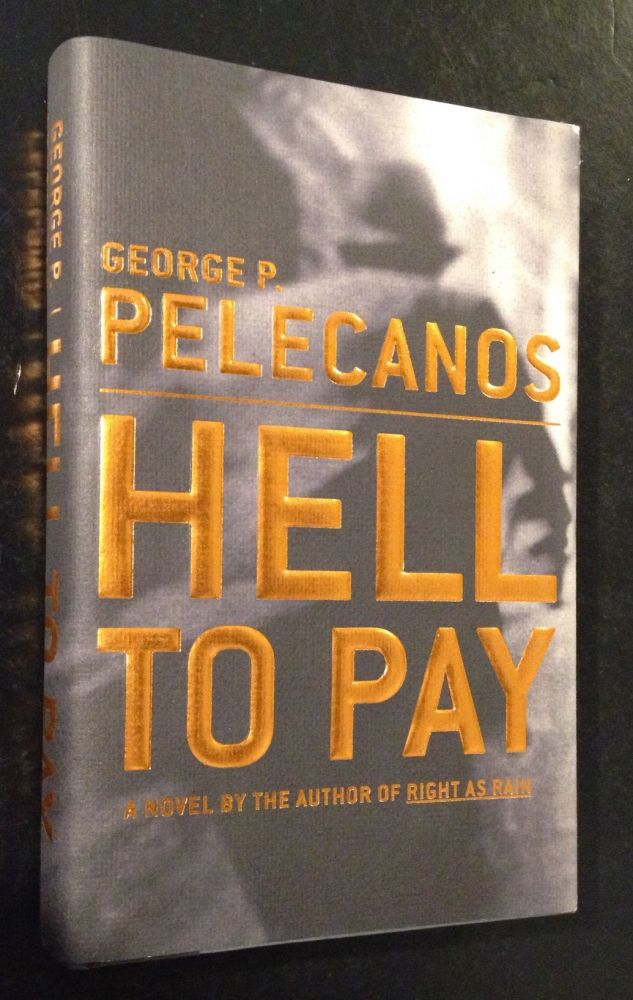Hell to Pay A Novel. George P. Pelecanos.