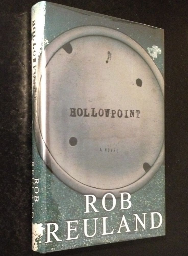 Hollowpoint A Novel. Robert Reuland.