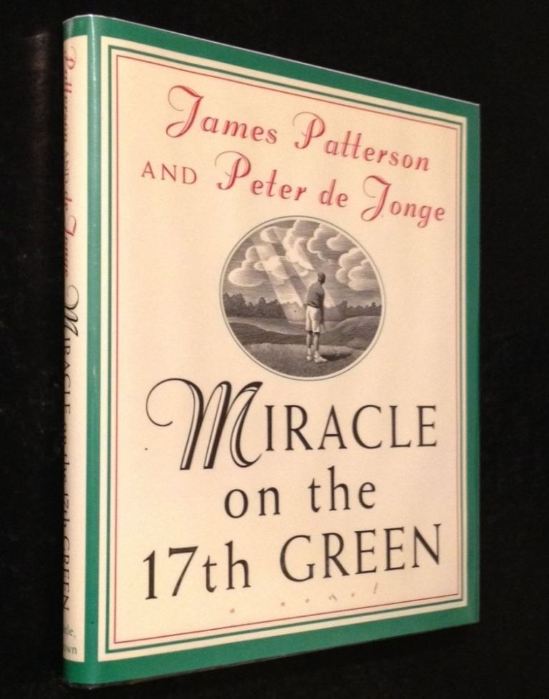 Miracle on the 17th Green A Novel. James Patterson, Peter de Jonge.