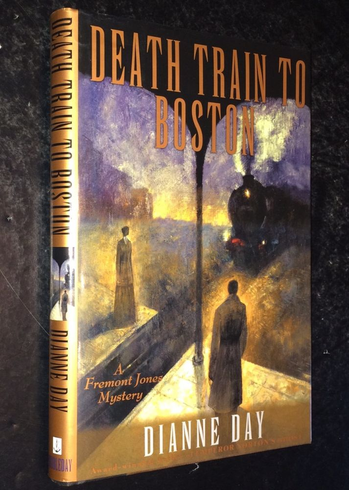 Death Train to Boston A Fremont Jones Mystery. Dianne Day.