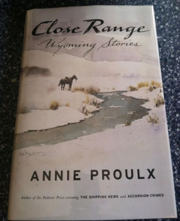 Close Range: Wyoming Stories. Annie Proulx.