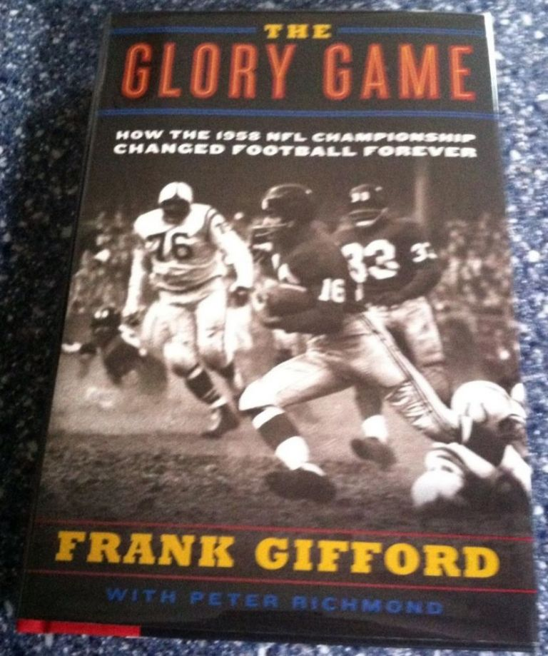 The Glory Game : How the 1958 NFL Championship Changed Football Forever. Frank Gifford, Peter Richmond.