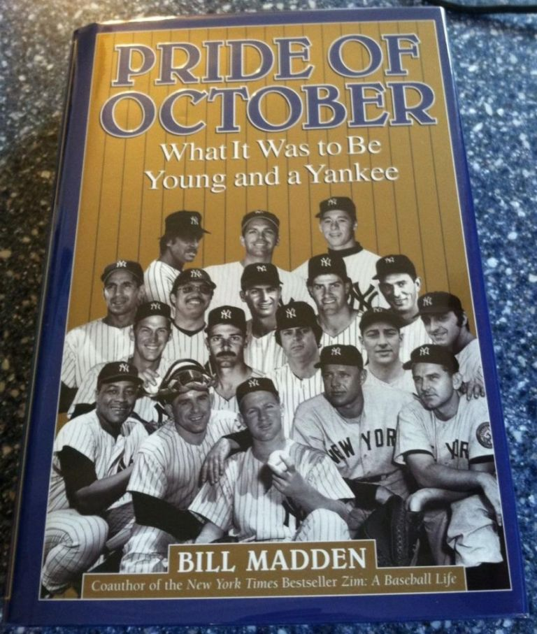 Pride of October: What It Was to Be Young and a Yankee. Bill Madden.