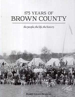 175 Years of Brown County: the People, the Life, the History-A Pictorial Essay. Sherri Cullison.