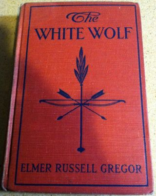 The White Wolf. Elmer Russell Gregor