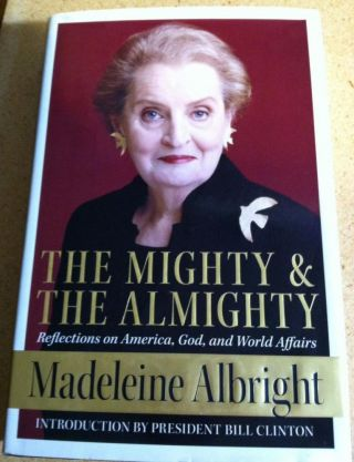 The Mighty And the Almighty: Reflections on America, God, And World Affairs. Madeleine Albright, William Woodward.