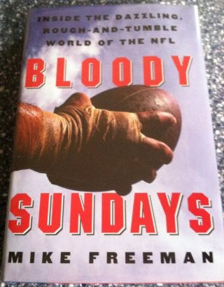 Bloody Sundays: Inside the Rough-and-Tumble World of the NFL. Mike Freeman