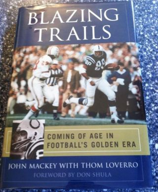 Blazing Trails: Coming of Age in Football's Golden Era. John Mackey, Thom Loverro